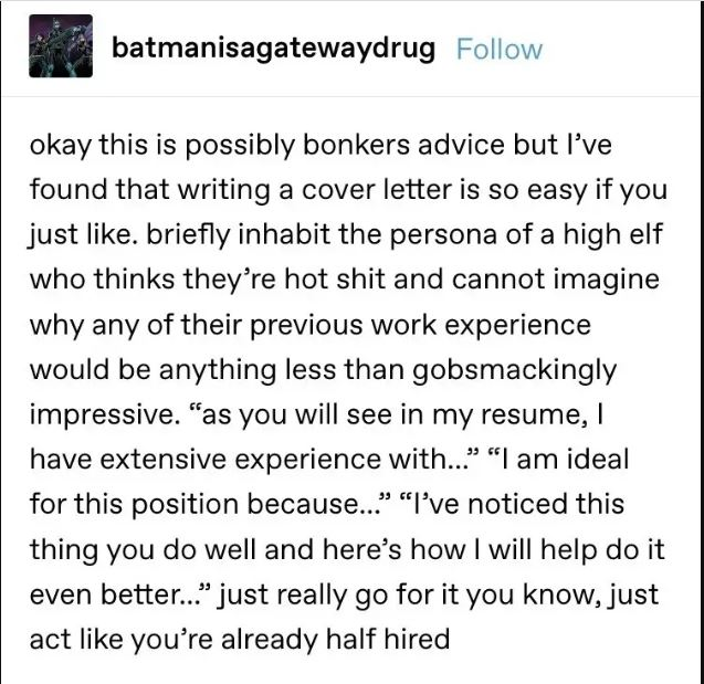 advice on writing a cover letter--briefly inhabit the persona of a high elf who thinks they are hot shit and cannot imagine why any of their experience would be less than impressive